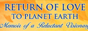 Return of Love to Planet Earth