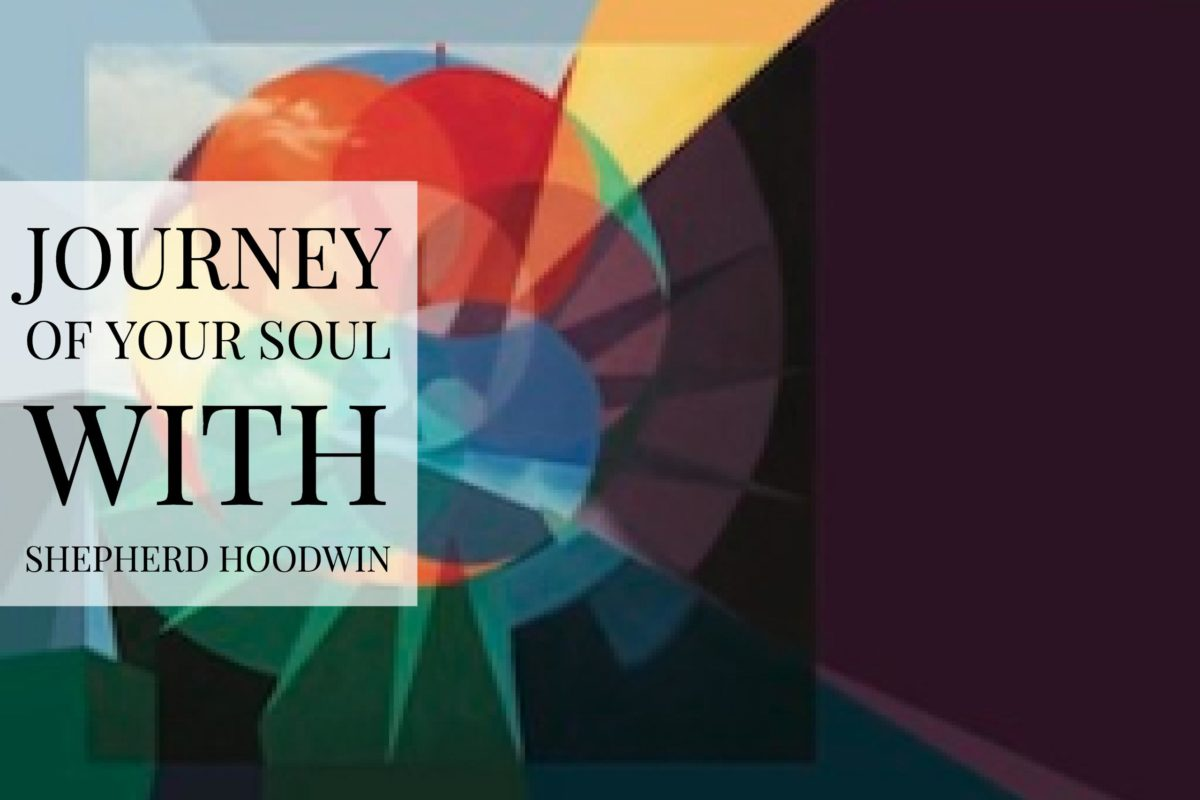 Journey of Your Soul with Shepherd Hoodwin