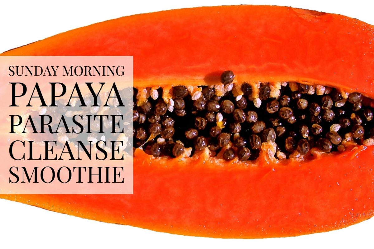 Sunday Morning Papaya Parasite Cleanse Smoothie