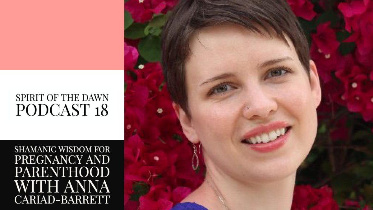 Shamanic Wisdom for Prenancy and Parenthood with Anna Cariad-Barrett