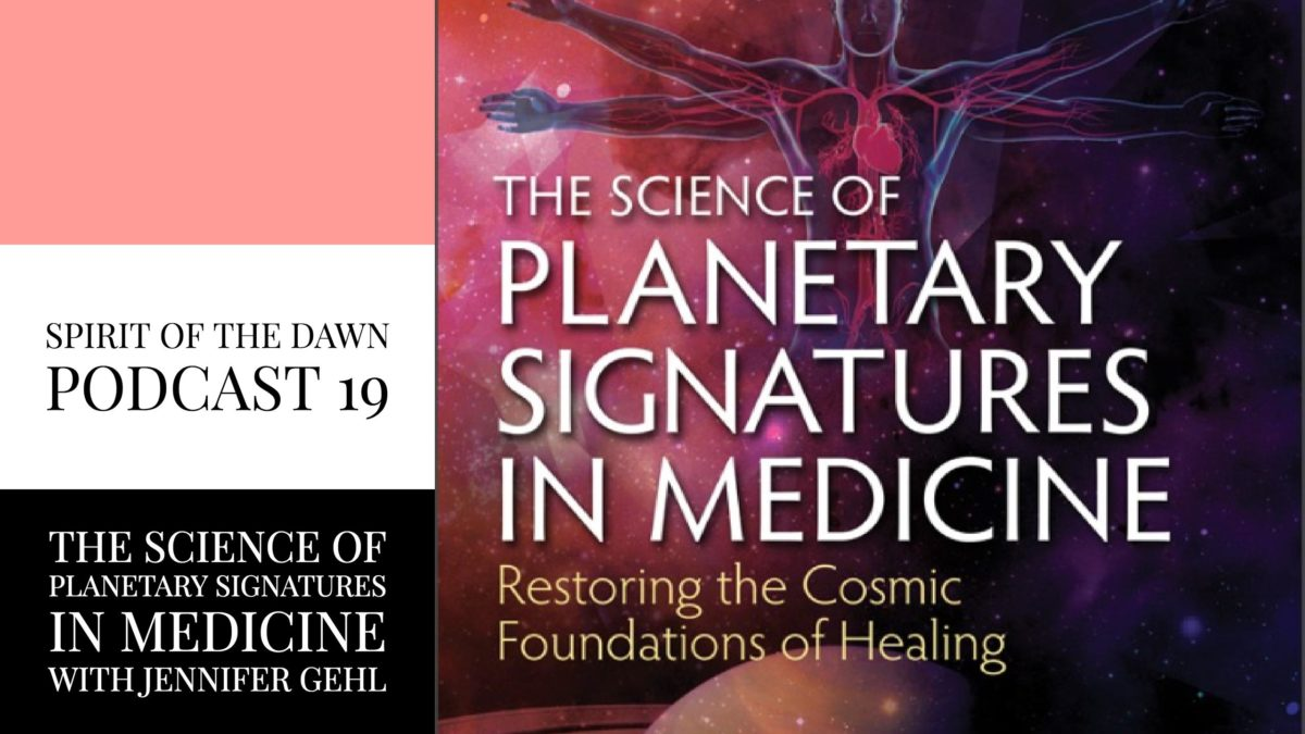 The Science of Planetary Signatures in Medicine with Jennifer Gehl