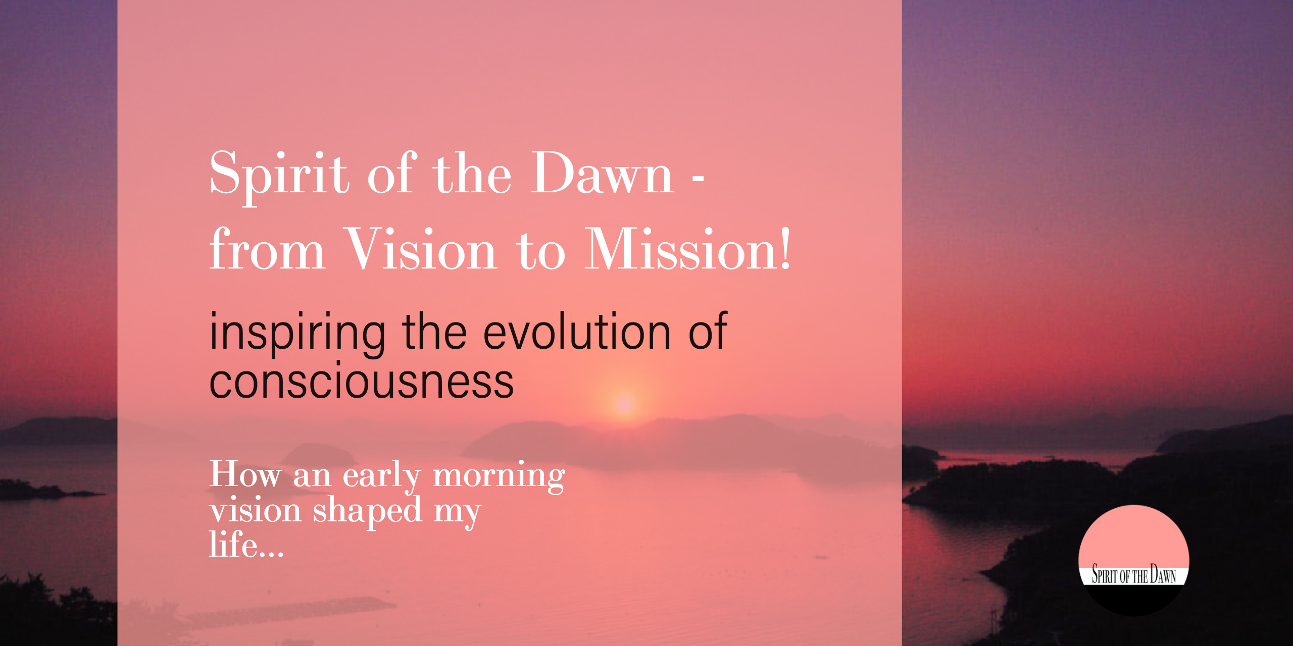 Spirit of the Dawn - from Vision to Mission!