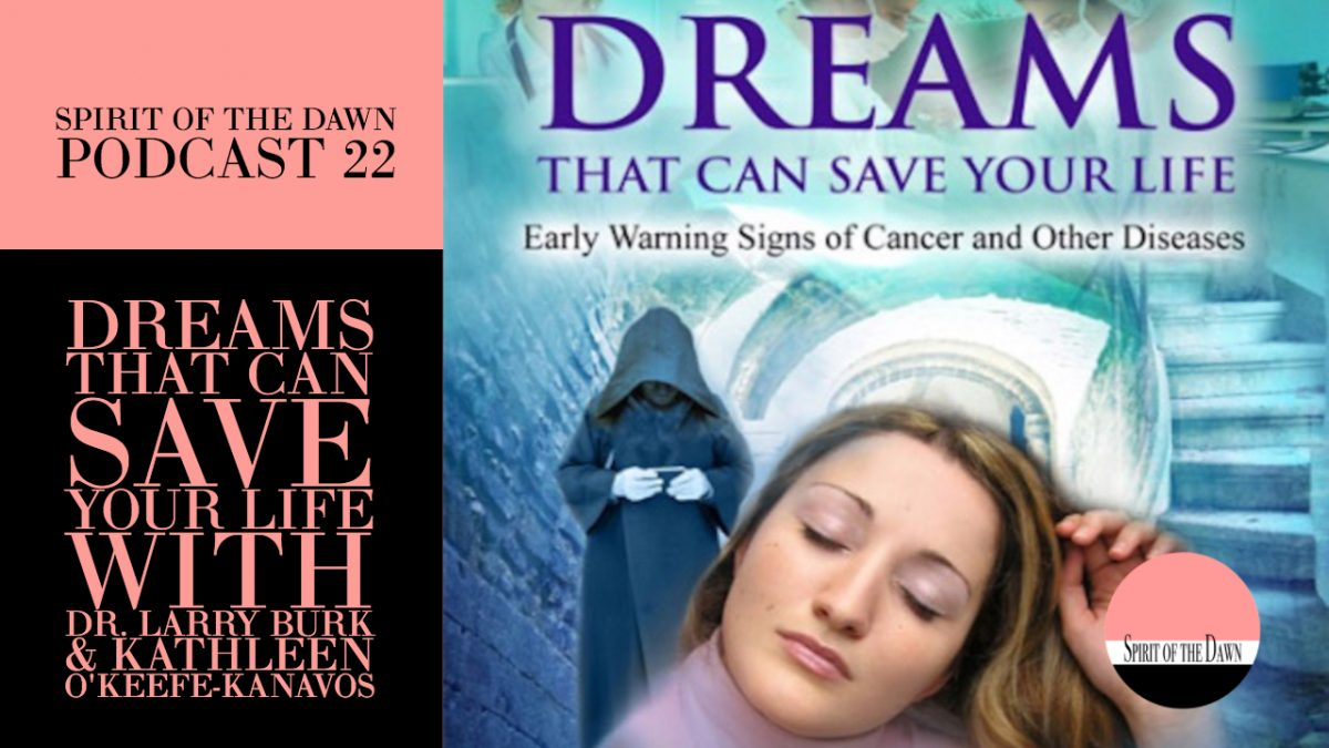 Dreams That Can Save Your Life with Dr. Larry Burk & Kathleen O'Keefe-Kanavos