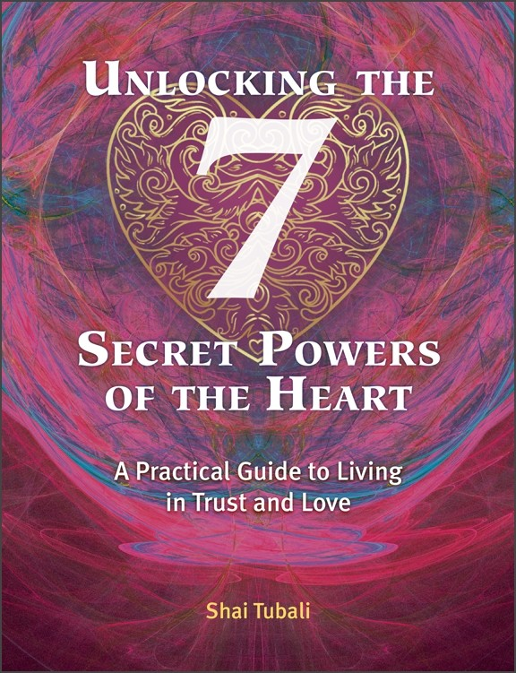 Unlocking the 7 Secret Powers of the Heart with Shai Tubali